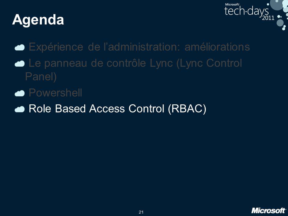 21 Agenda Expérience de l'administration: améliorations Le panneau de contrôle Lync (Lync Control Panel) Powershell Role Based Access Control (RBAC)