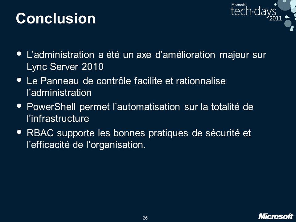 26 Conclusion L'administration a été un axe d'amélioration majeur sur Lync Server 2010 Le Panneau de contrôle facilite et rationnalise l'administratio
