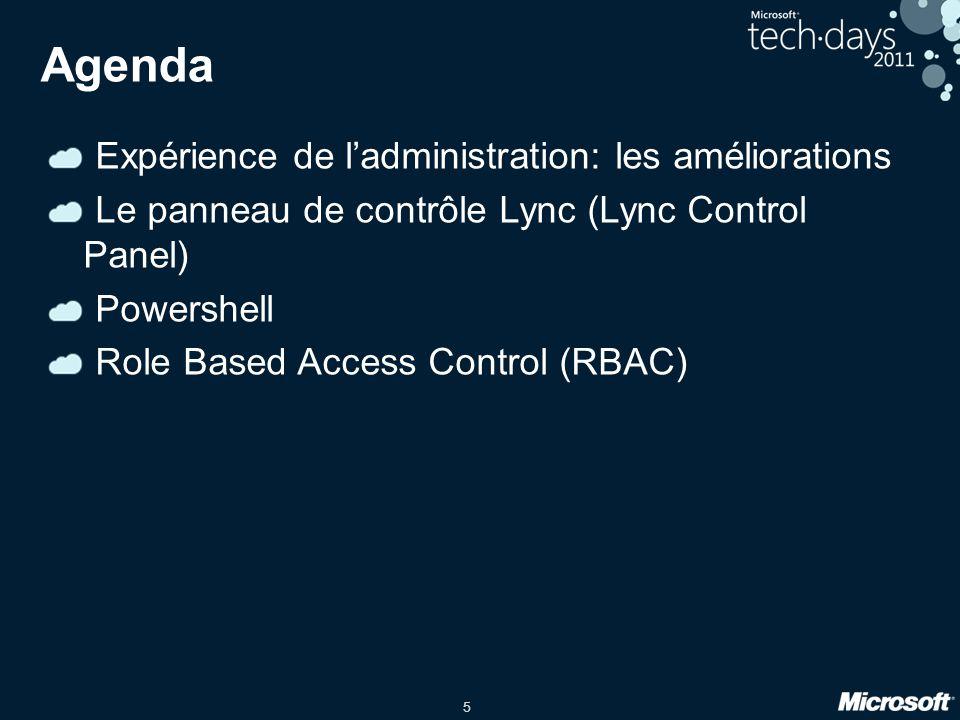 16 Agenda Expérience de l'administration: améliorations Le panneau de contrôle Lync (Lync Control Panel) Powershell Role Based Access Control (RBAC)