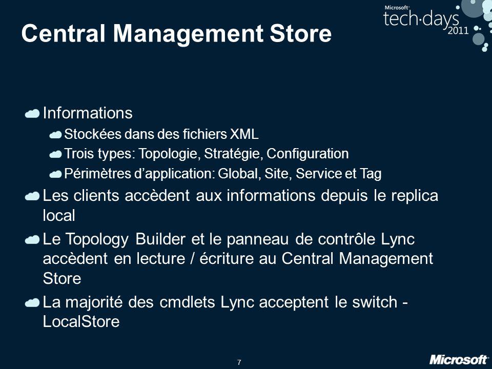7 Central Management Store Informations Stockées dans des fichiers XML Trois types: Topologie, Stratégie, Configuration Périmètres d'application: Glob