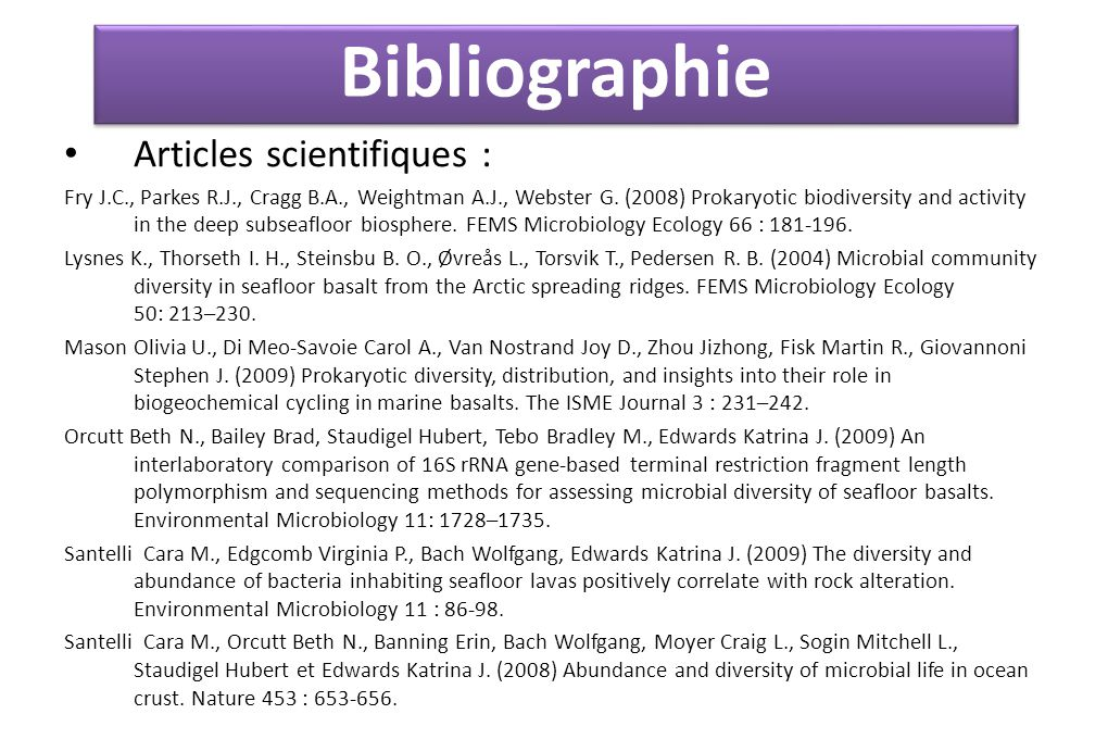 Bibliographie Articles scientifiques : Fry J.C., Parkes R.J., Cragg B.A., Weightman A.J., Webster G. (2008) Prokaryotic biodiversity and activity in t