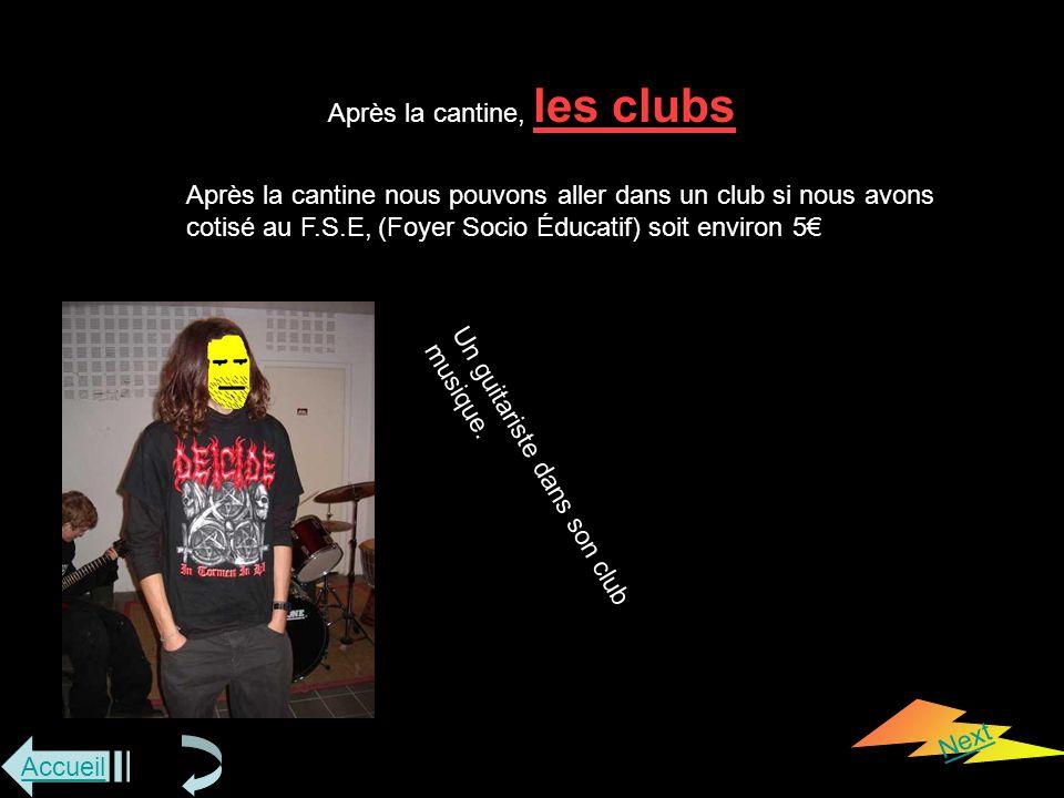 Accueil Next Après la cantine, les clubs Après la cantine nous pouvons aller dans un club si nous avons cotisé au F.S.E, (Foyer Socio Éducatif) soit environ 5€ Un guitariste dans son club musique.