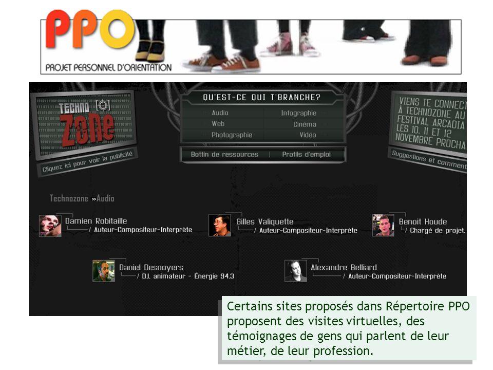 Certains sites proposés dans Répertoire PPO proposent des visites virtuelles, des témoignages de gens qui parlent de leur métier, de leur profession.