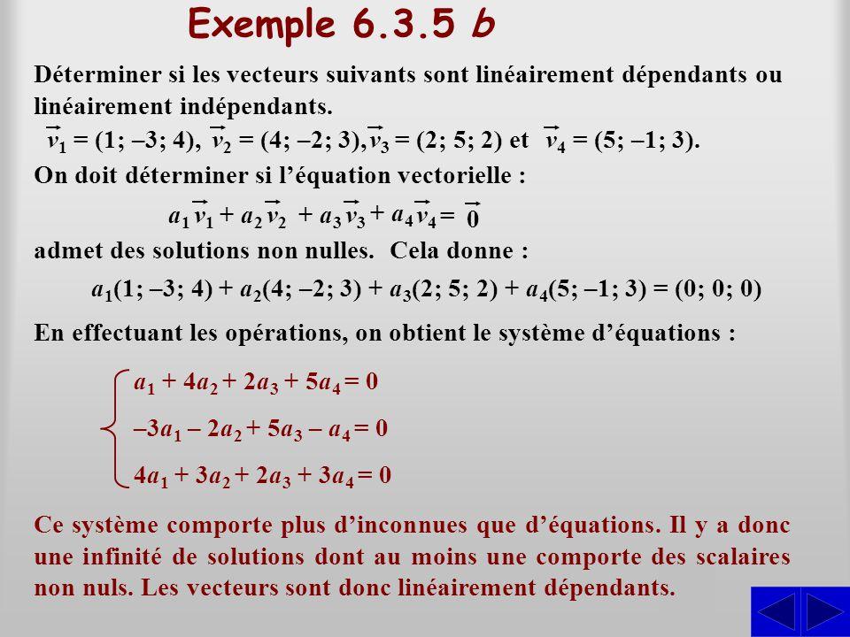 Exemple 6.3.5 b Déterminer si les vecteurs suivants sont linéairement dépendants ou linéairement indépendants. On doit déterminer si l'équation vector
