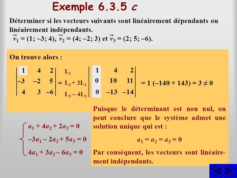 Exemple 6.3.5 c Déterminer si les vecteurs suivants sont linéairement dépendants ou linéairement indépendants. On doit déterminer si l'équation vector