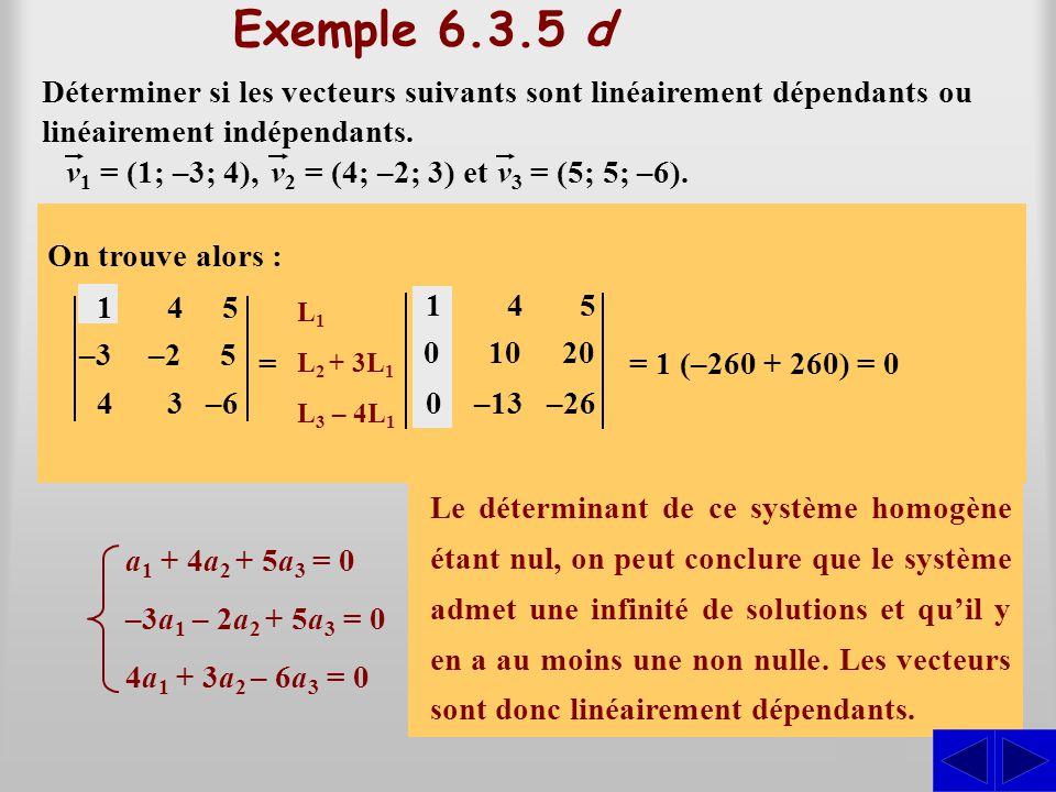 Exemple 6.3.5 d Déterminer si les vecteurs suivants sont linéairement dépendants ou linéairement indépendants. On doit déterminer si l'équation vector