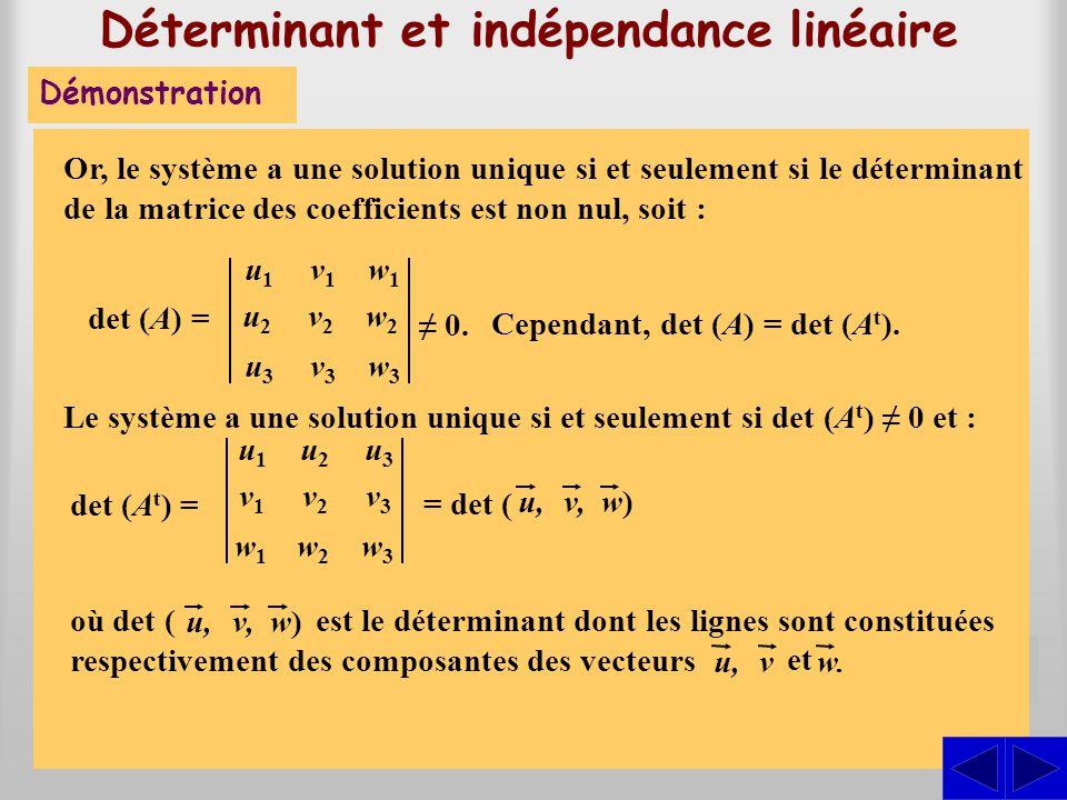 Déterminant et indépendance linéaire Démonstration, trois vecteurs de R 3. Ces trois vecteurs sont linéairement indépendants si et seulement si l'équa