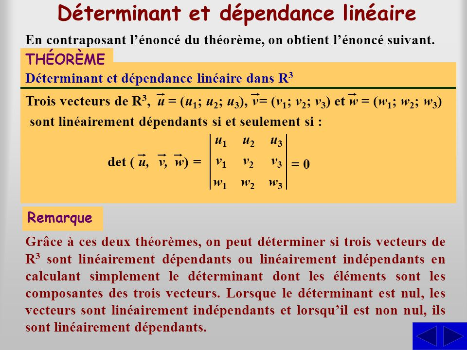 Déterminant et dépendance linéaire THÉORÈME Déterminant et dépendance linéaire dans R 3 Trois vecteurs de R 3,uv= (u 1 ; u 2 ; u 3 ),= (v 1 ; v 2 ; v