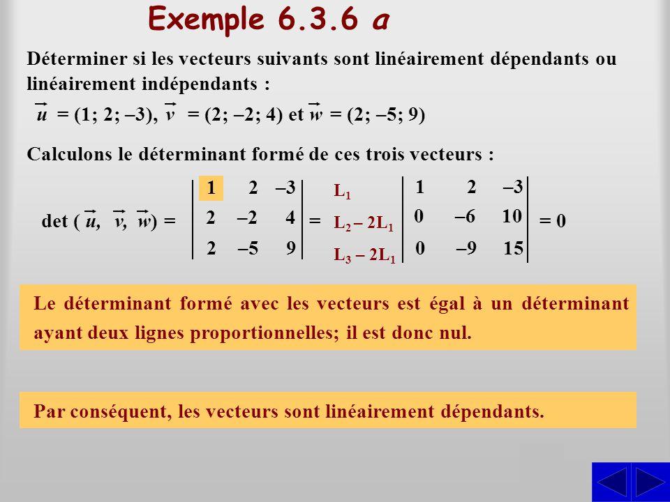 Exemple 6.3.6 a Déterminer si les vecteurs suivants sont linéairement dépendants ou linéairement indépendants : Calculons le déterminant formé de ces