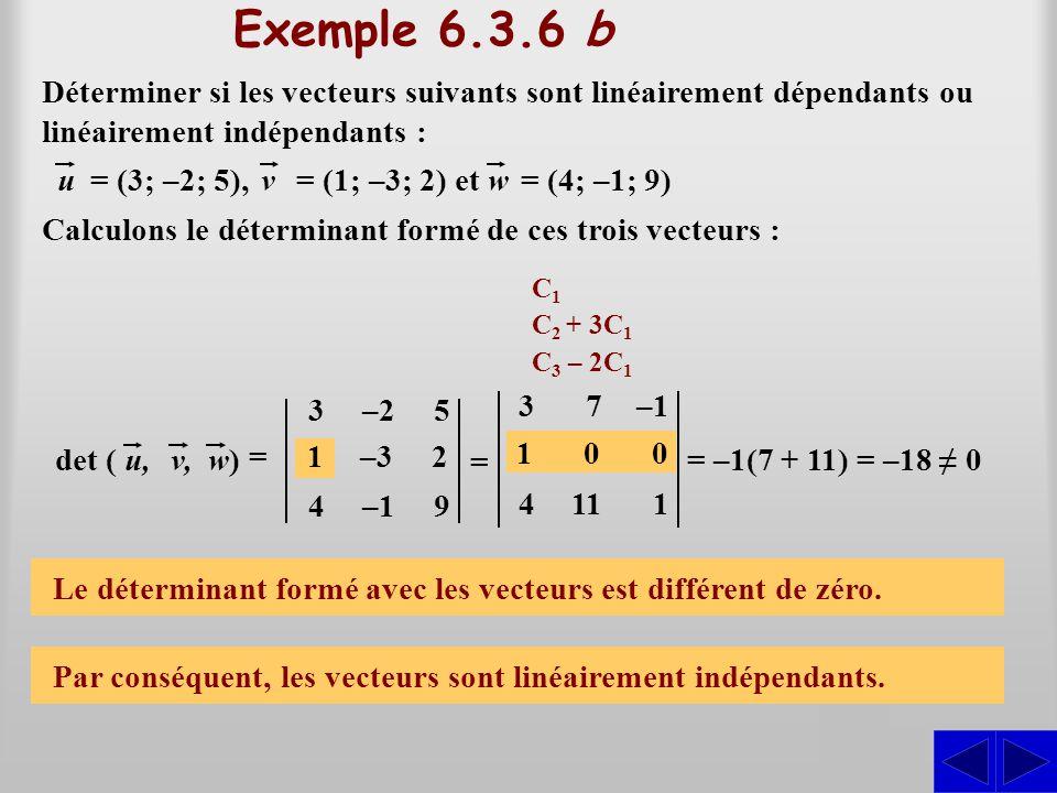 Exemple 6.3.6 b Déterminer si les vecteurs suivants sont linéairement dépendants ou linéairement indépendants : Calculons le déterminant formé de ces
