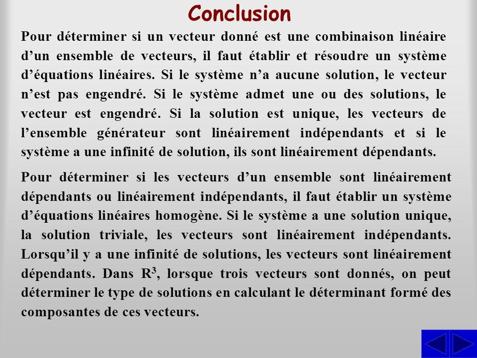 Conclusion Pour déterminer si un vecteur donné est une combinaison linéaire d'un ensemble de vecteurs, il faut établir et résoudre un système d'équati