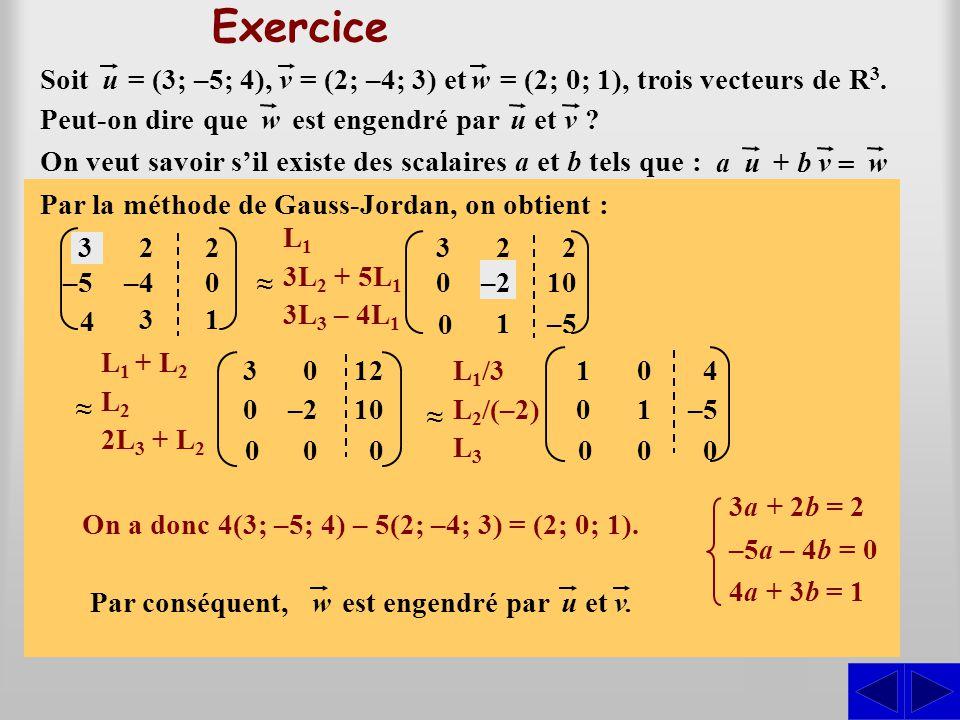 (3a + 2b; –5a – 4b; 4a + 3b) = (2; 0; 1) Exercice On veut savoir s'il existe des scalaires a et b tels que : S Par substitution, on peut écrire : a+ b