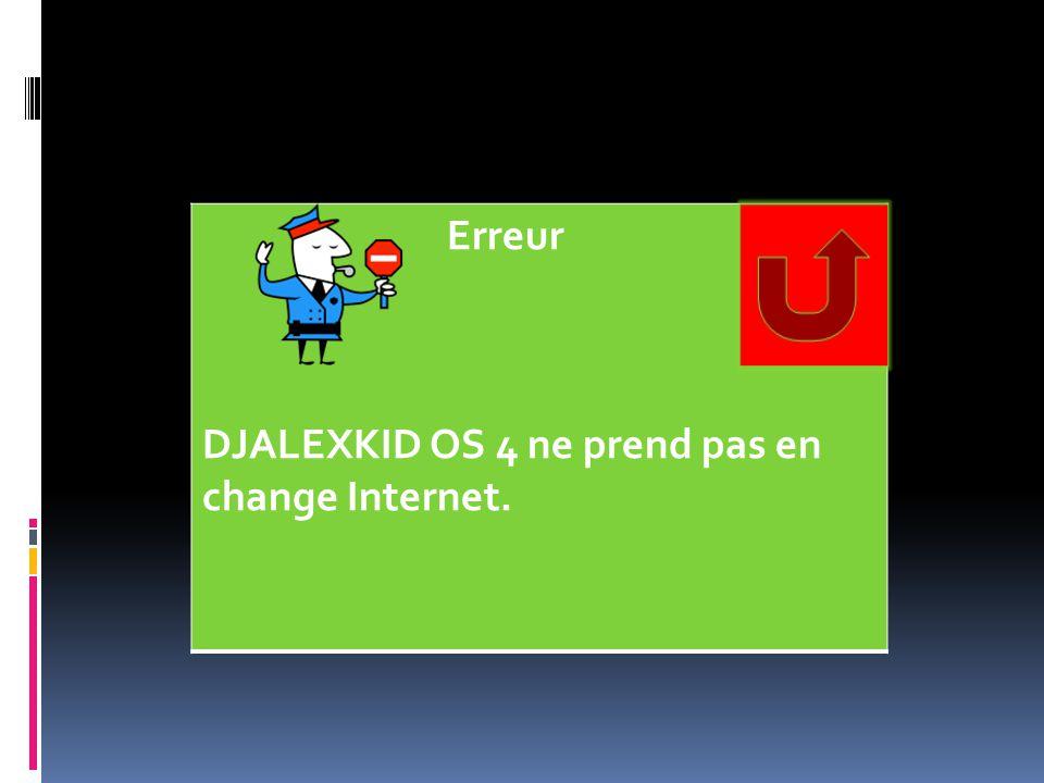 Erreur DJALEXKID OS 4 ne prend pas en change Internet.