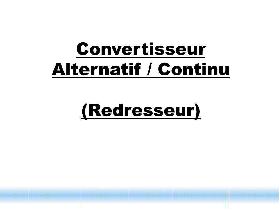 Convertisseur Alternatif / Continu (Redresseur)