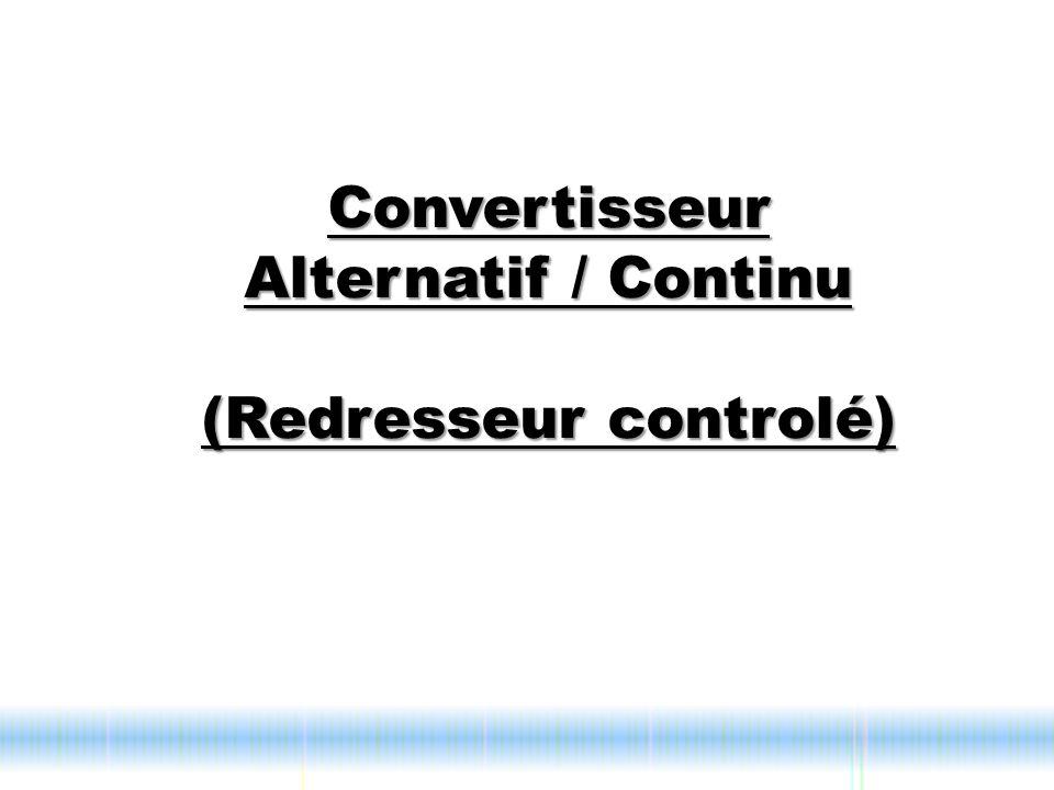 Convertisseur Alternatif / Continu (Redresseur controlé)