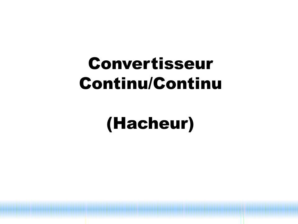 Convertisseur Continu/Continu (Hacheur)