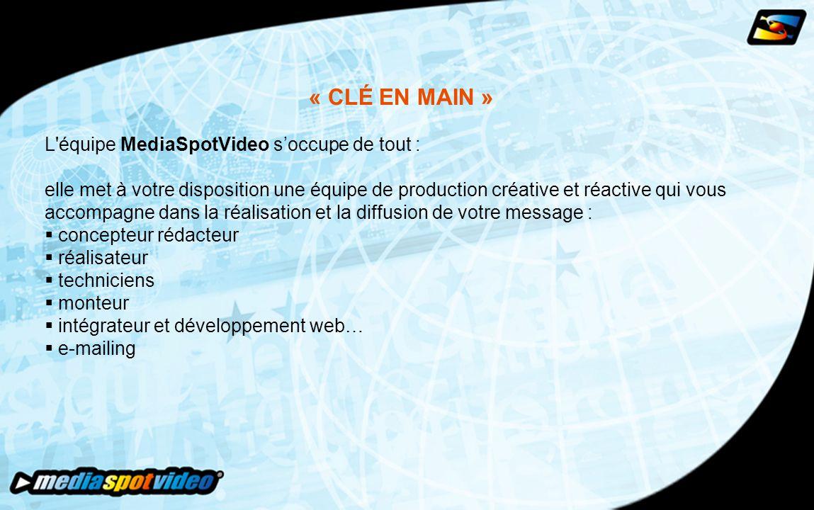 « CLÉ EN MAIN » L équipe MediaSpotVideo s'occupe de tout : elle met à votre disposition une équipe de production créative et réactive qui vous accompagne dans la réalisation et la diffusion de votre message :  concepteur rédacteur  réalisateur  techniciens  monteur  intégrateur et développement web…  e-mailing