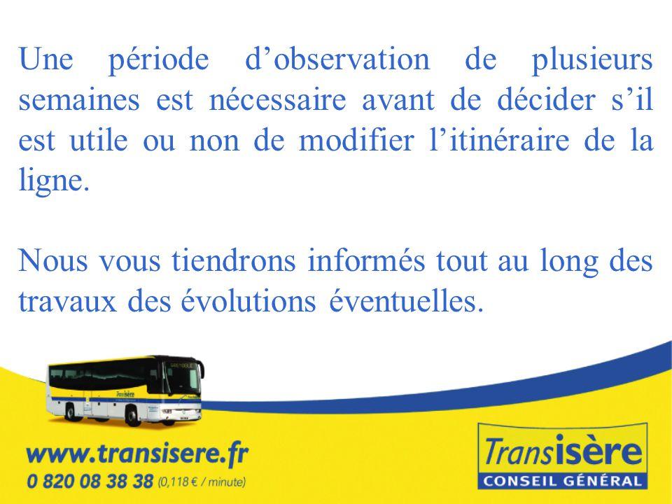Une période d'observation de plusieurs semaines est nécessaire avant de décider s'il est utile ou non de modifier l'itinéraire de la ligne.