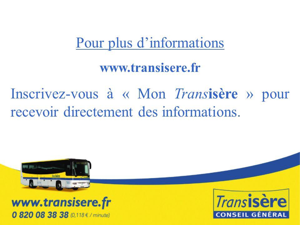Pour plus d'informations www.transisere.fr Inscrivez-vous à « Mon Transisère » pour recevoir directement des informations.
