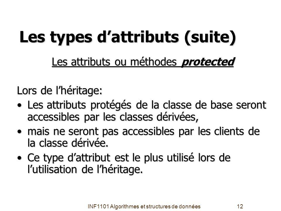 INF1101 Algorithmes et structures de données12 Les types d'attributs (suite) Les attributs ou méthodes protected Lors de l'héritage: Les attributs pro