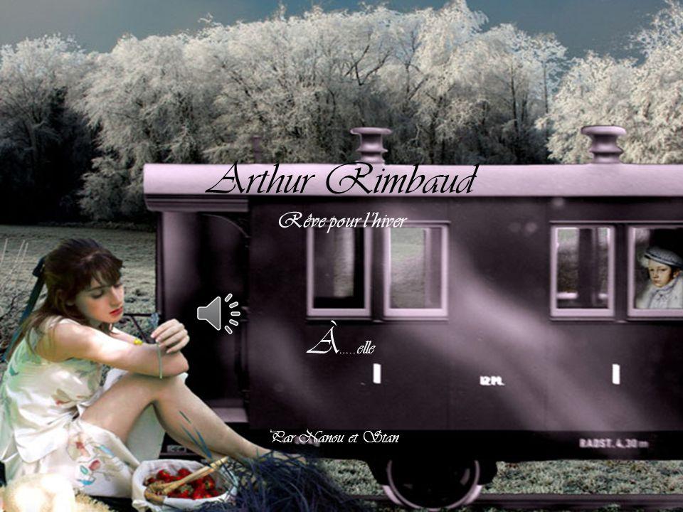 Arthur Rimbaud Rêve pour l'hiver À …..elle Par Nanou et Stan