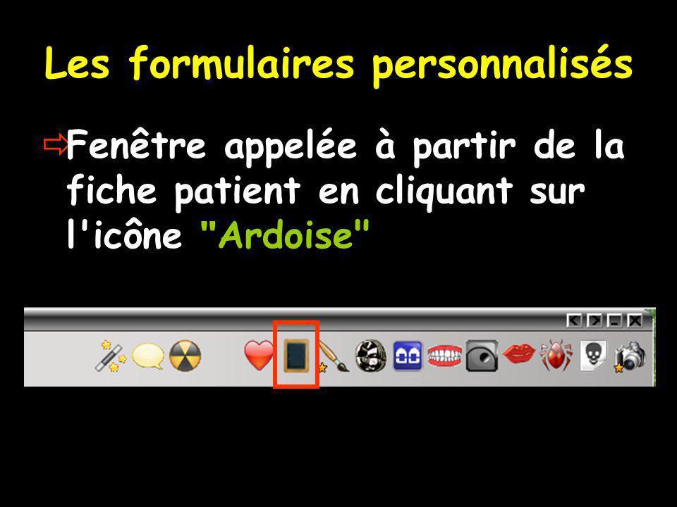 Les formulaires personnalisés  Fenêtre appelée à partir de la fiche patient en cliquant sur l icône Ardoise