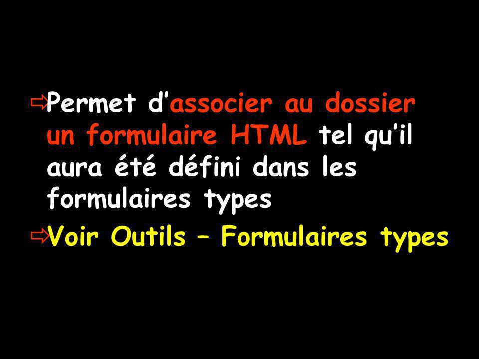  Permet d'associer au dossier un formulaire HTML tel qu'il aura été défini dans les formulaires types  Voir Outils – Formulaires types