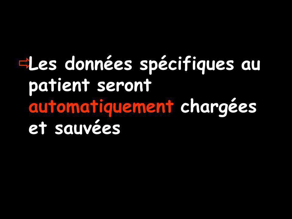  Les données spécifiques au patient seront automatiquement chargées et sauvées