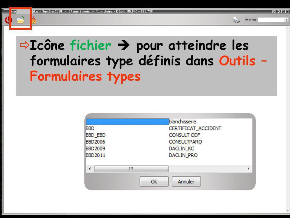  Icône fichier  pour atteindre les formulaires type définis dans Outils – Formulaires types
