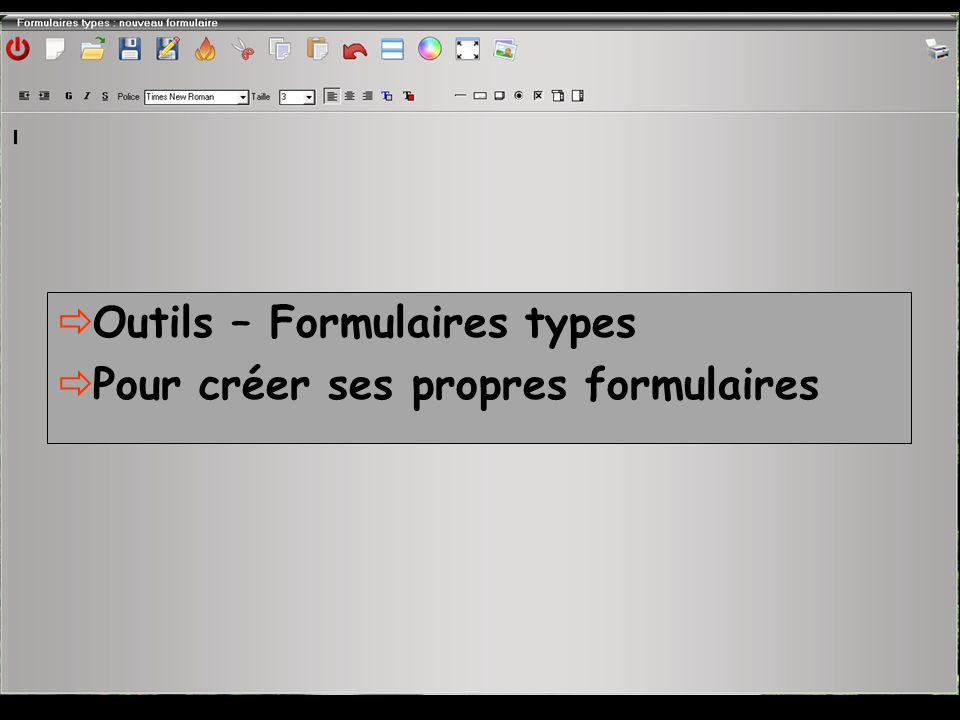  Outils – Formulaires types  Pour créer ses propres formulaires