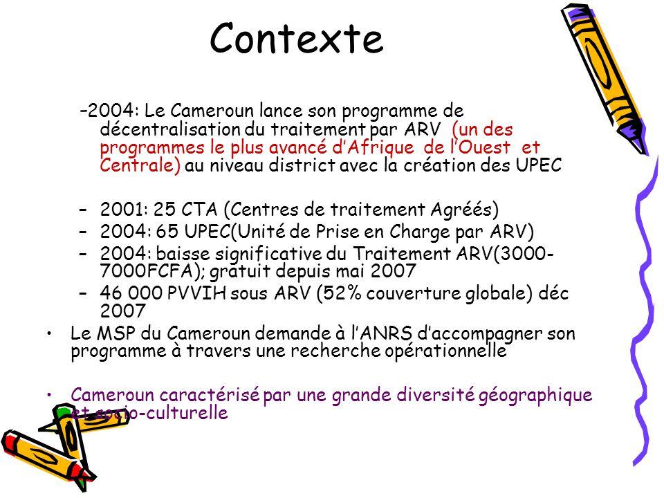 Contexte - 2004: Le Cameroun lance son programme de décentralisation du traitement par ARV (un des programmes le plus avancé d'Afrique de l'Ouest et Centrale) au niveau district avec la création des UPEC –2001: 25 CTA (Centres de traitement Agréés) –2004: 65 UPEC(Unité de Prise en Charge par ARV) –2004: baisse significative du Traitement ARV(3000- 7000FCFA); gratuit depuis mai 2007 –46 000 PVVIH sous ARV (52% couverture globale) déc 2007 Le MSP du Cameroun demande à l'ANRS d'accompagner son programme à travers une recherche opérationnelle Cameroun caractérisé par une grande diversité géographique et socio-culturelle