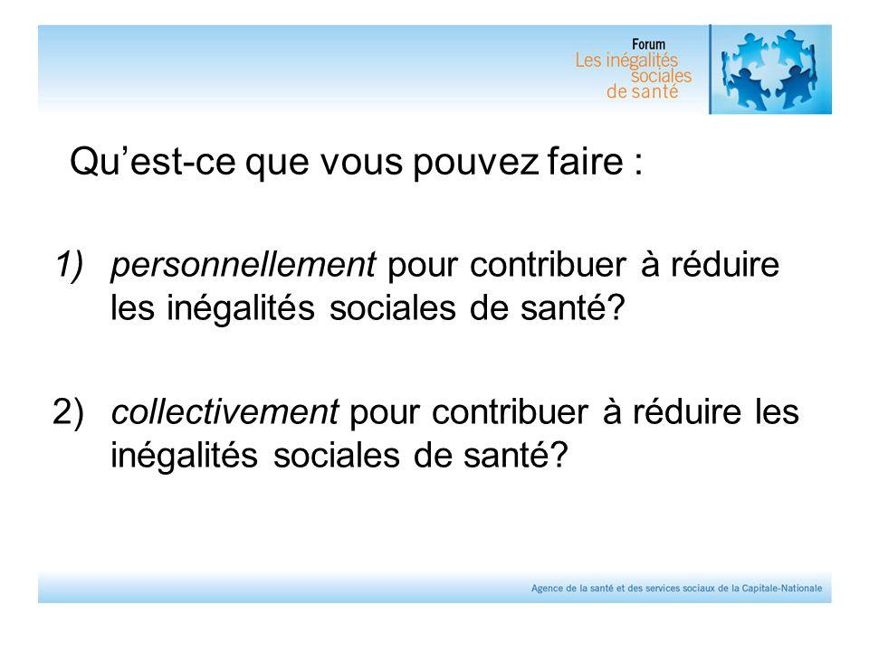 Qu'est-ce que vous pouvez faire : 1)personnellement pour contribuer à réduire les inégalités sociales de santé.