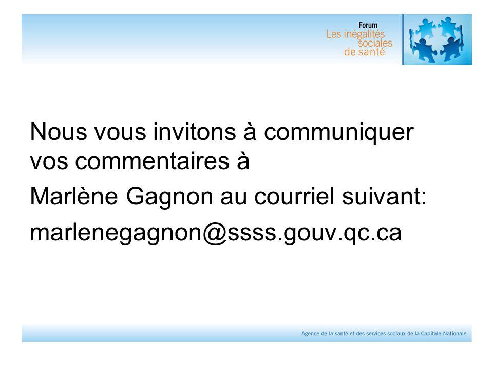 Nous vous invitons à communiquer vos commentaires à Marlène Gagnon au courriel suivant: marlenegagnon@ssss.gouv.qc.ca