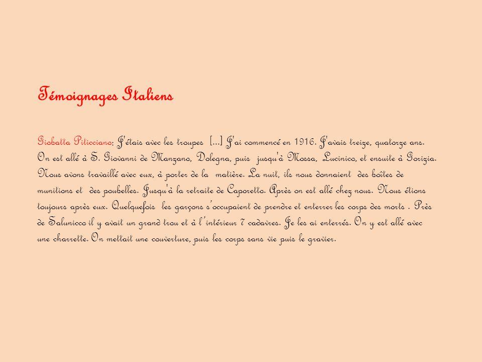 Témoignages Italiens Giobatta Piticciano: J'étais avec les troupes [...] J'ai commencé en 1916. J'avais treize, quatorze ans. On est allé à S. Giovann