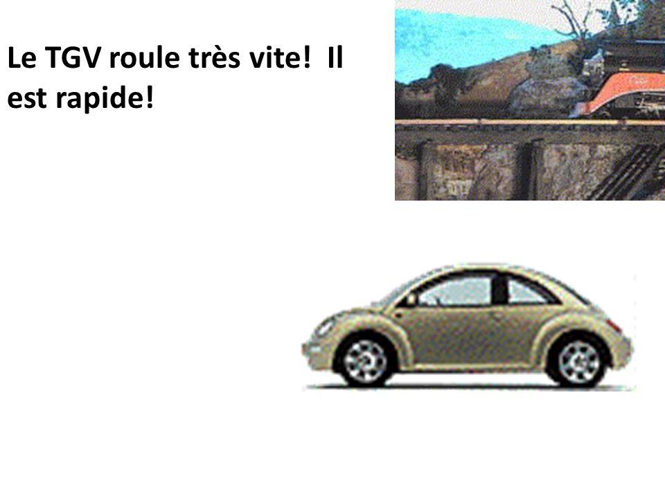 Le TGV roule très vite! Il est rapide!