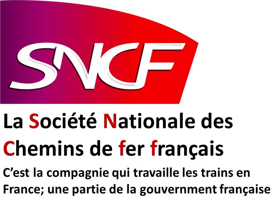 La Société Nationale des Chemins de fer français C'est la compagnie qui travaille les trains en France; une partie de la gouvernment française