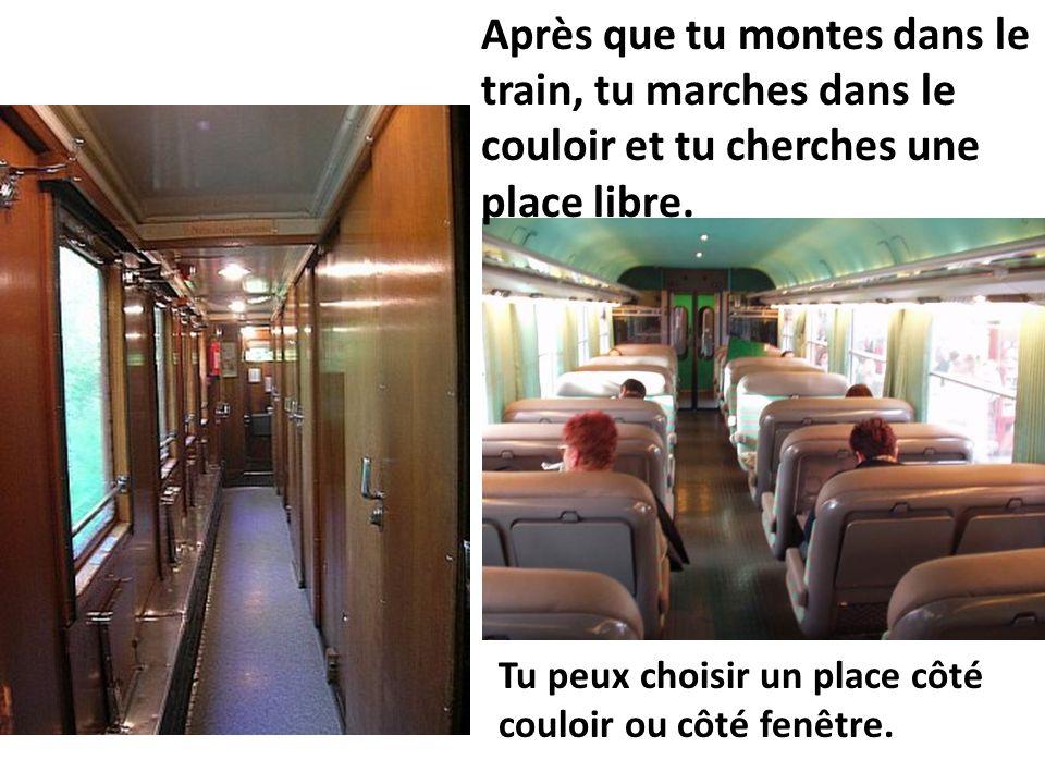 Après que tu montes dans le train, tu marches dans le couloir et tu cherches une place libre. Tu peux choisir un place côté couloir ou côté fenêtre.