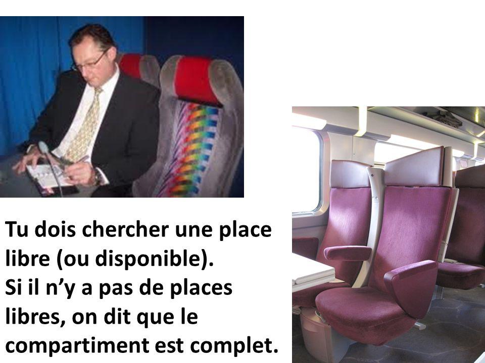 Tu dois chercher une place libre (ou disponible). Si il n'y a pas de places libres, on dit que le compartiment est complet.