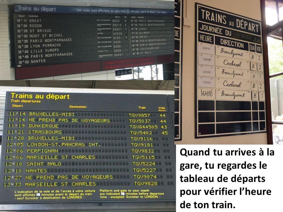 Quand tu arrives à la gare, tu regardes le tableau de départs pour vérifier l'heure de ton train.