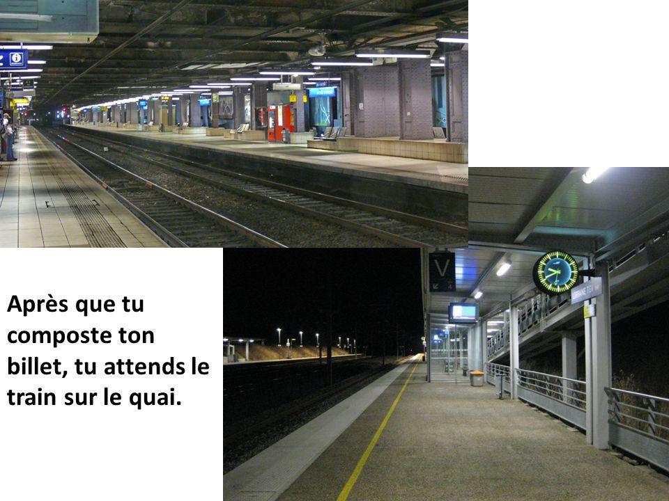 Après que tu composte ton billet, tu attends le train sur le quai.