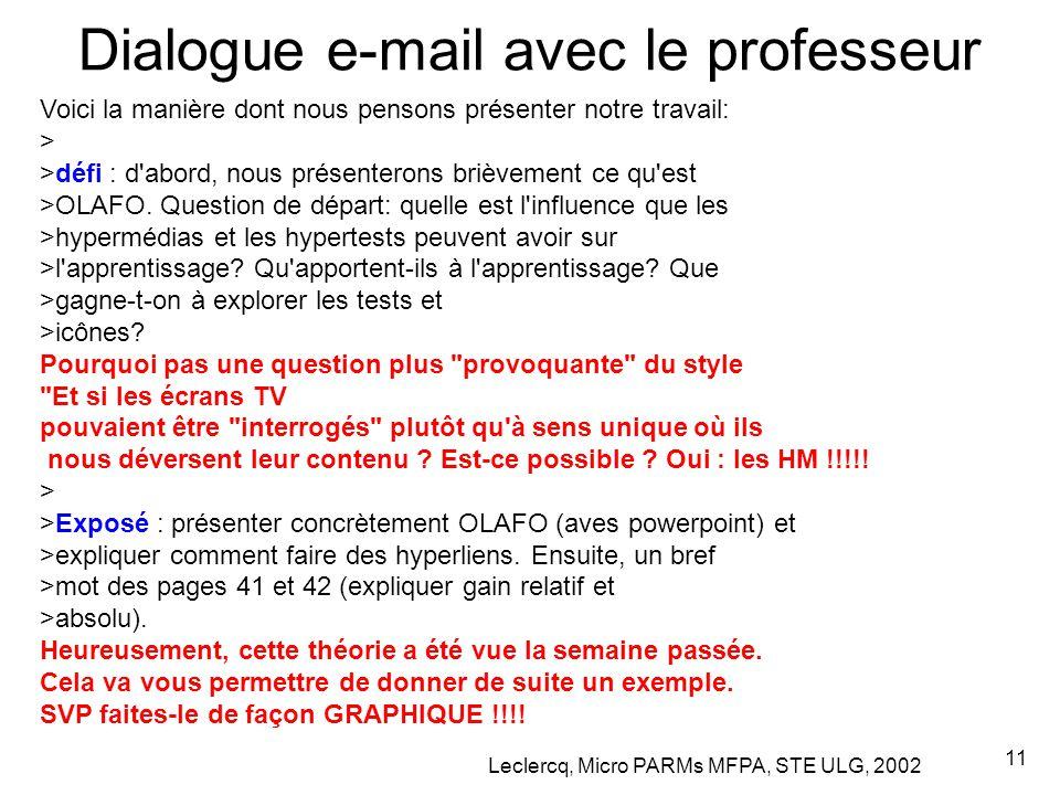 Leclercq, Micro PARMs MFPA, STE ULG, 2002 11 Dialogue e-mail avec le professeur Voici la manière dont nous pensons présenter notre travail: > >défi : d abord, nous présenterons brièvement ce qu est >OLAFO.