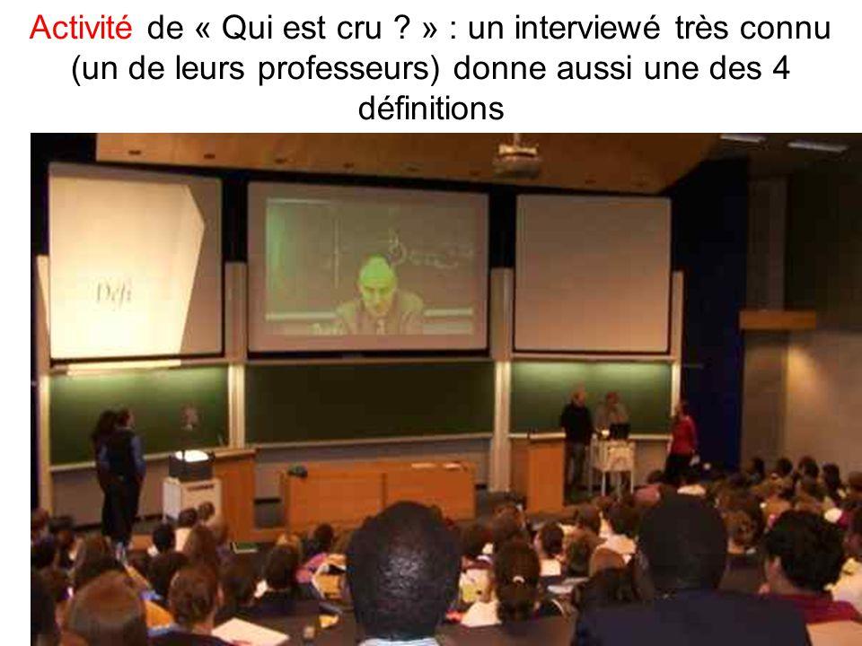 Leclercq, Micro PARMs MFPA, STE ULG, 2002 22 Activité de « Qui est cru ? » : un interviewé très connu (un de leurs professeurs) donne aussi une des 4
