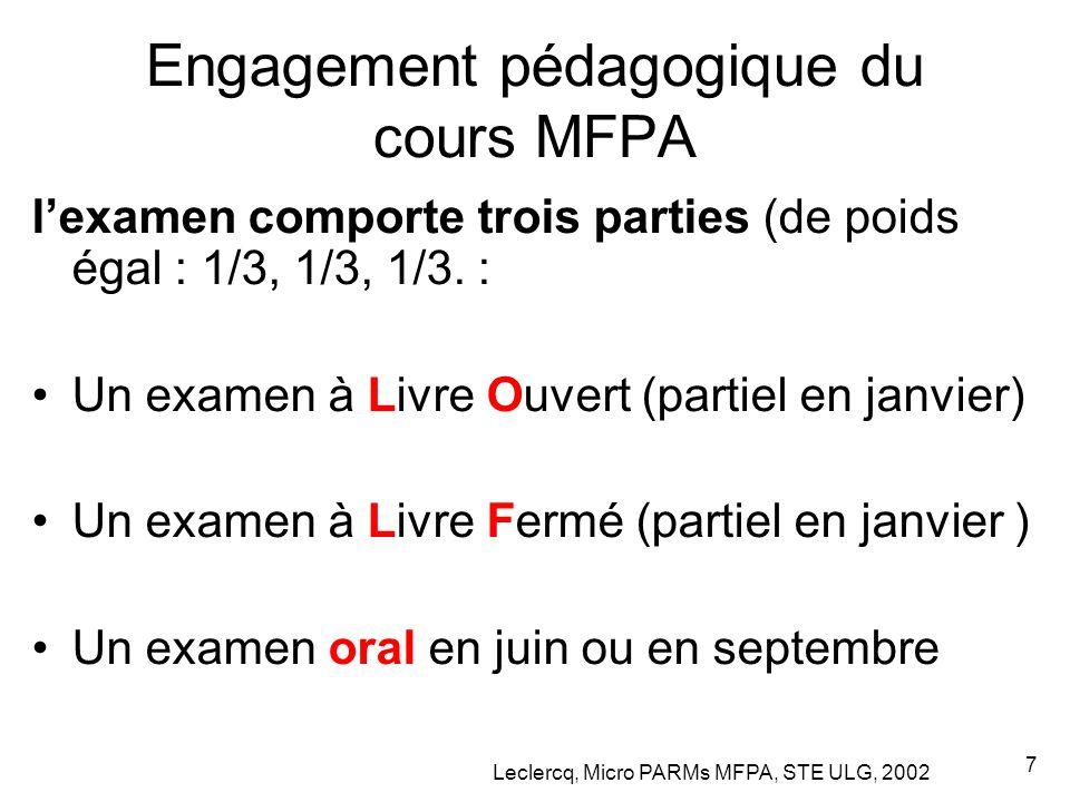 Leclercq, Micro PARMs MFPA, STE ULG, 2002 7 Engagement pédagogique du cours MFPA l'examen comporte trois parties (de poids égal : 1/3, 1/3, 1/3. : Un