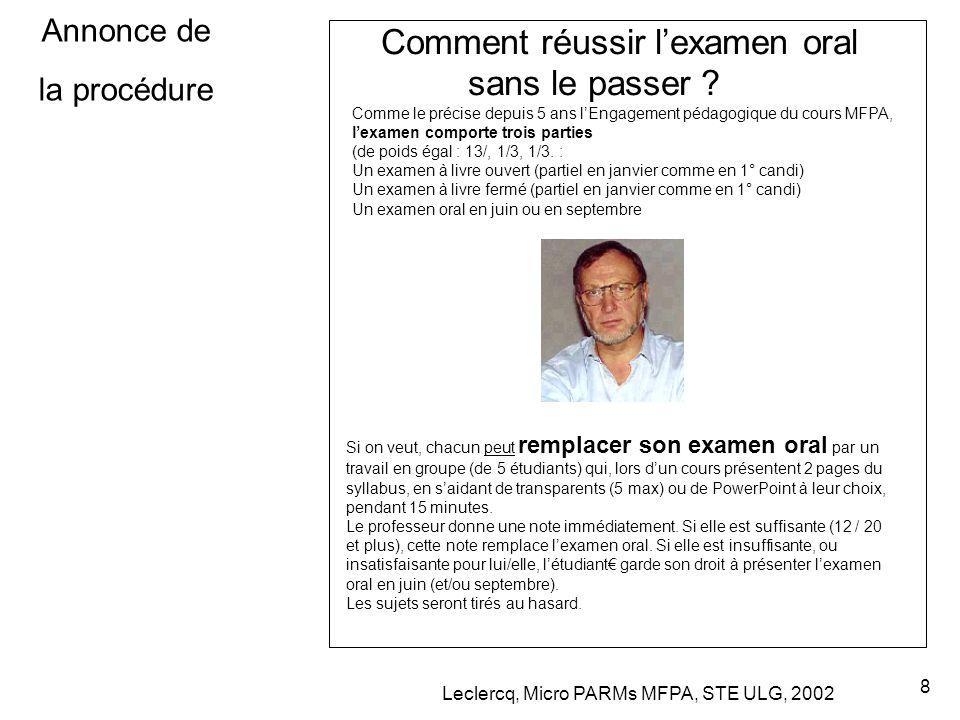 Leclercq, Micro PARMs MFPA, STE ULG, 2002 8 Annonce de la procédure Comment réussir l'examen oral sans le passer ? Comme le précise depuis 5 ans l'Eng