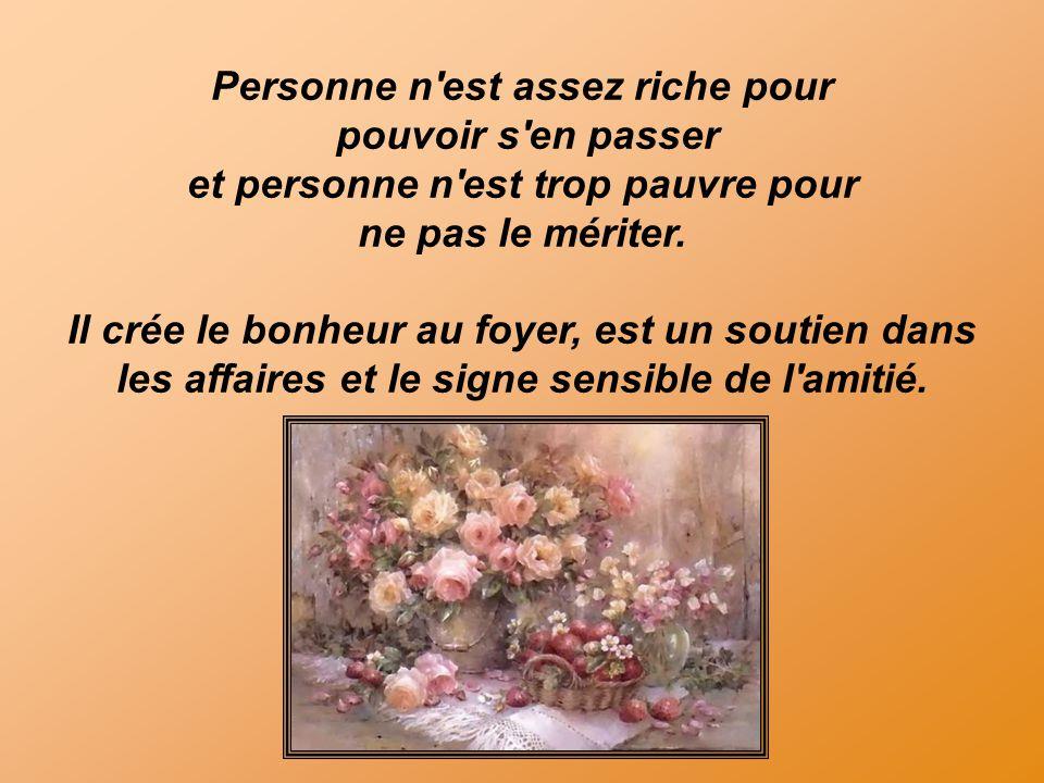 Personne n est assez riche pour pouvoir s en passer et personne n est trop pauvre pour ne pas le mériter.
