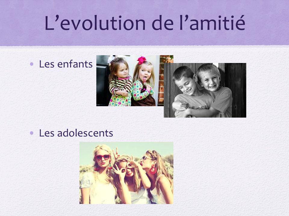 L'evolution de l'amitié Les enfants Les adolescents