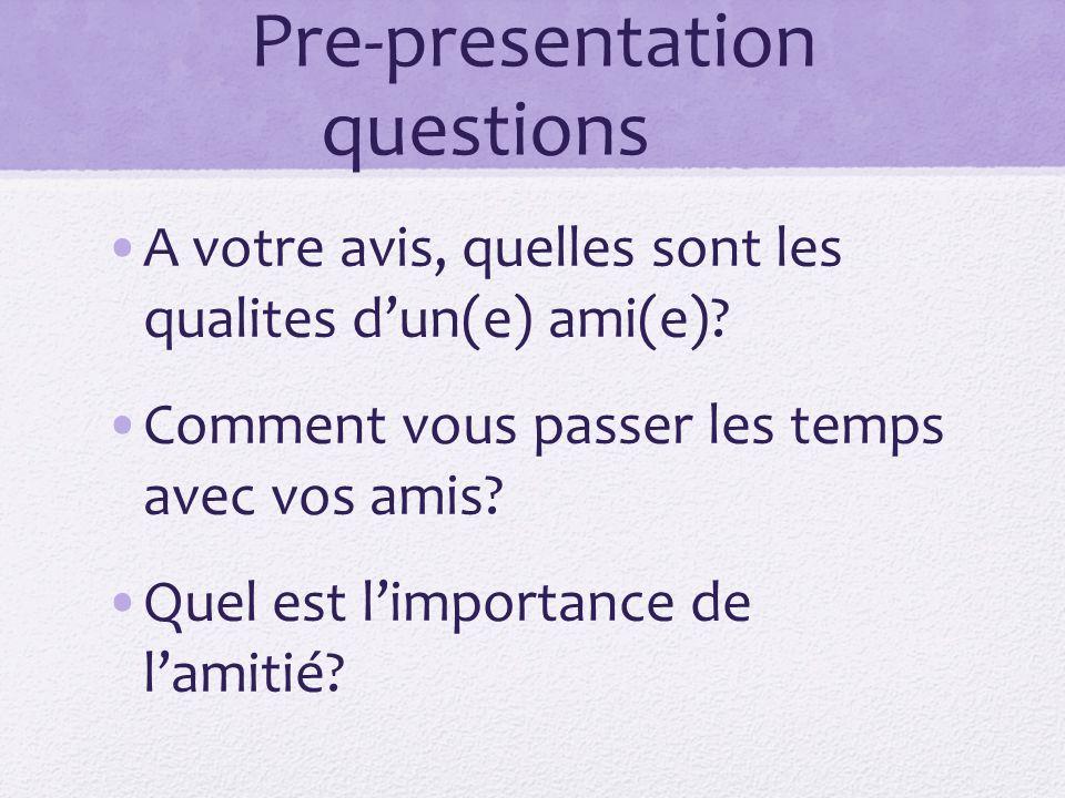 Pre-presentation questions A votre avis, quelles sont les qualites d'un(e) ami(e).