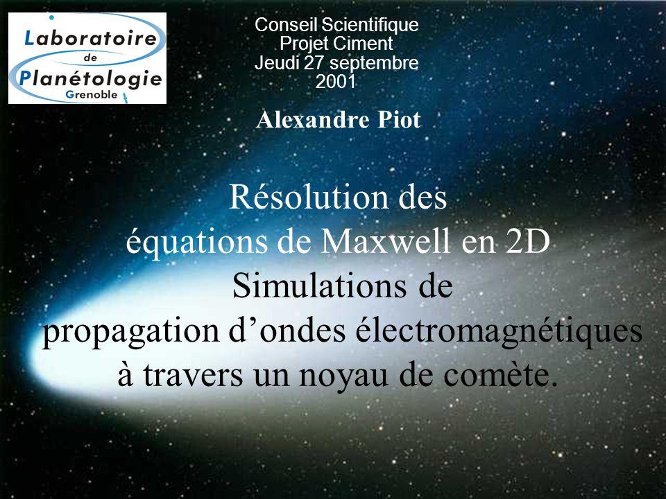 Résolution des équations de Maxwell en 2D Simulations de propagation d'ondes électromagnétiques à travers un noyau de comète.