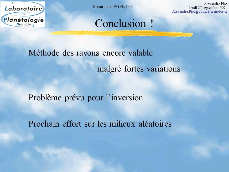 Alexandre Piot Jeudi 27 septembre 2001 Alexandre.Piot@obs.ujf-grenoble.fr Séminaire LPG 46/139 Conclusion .