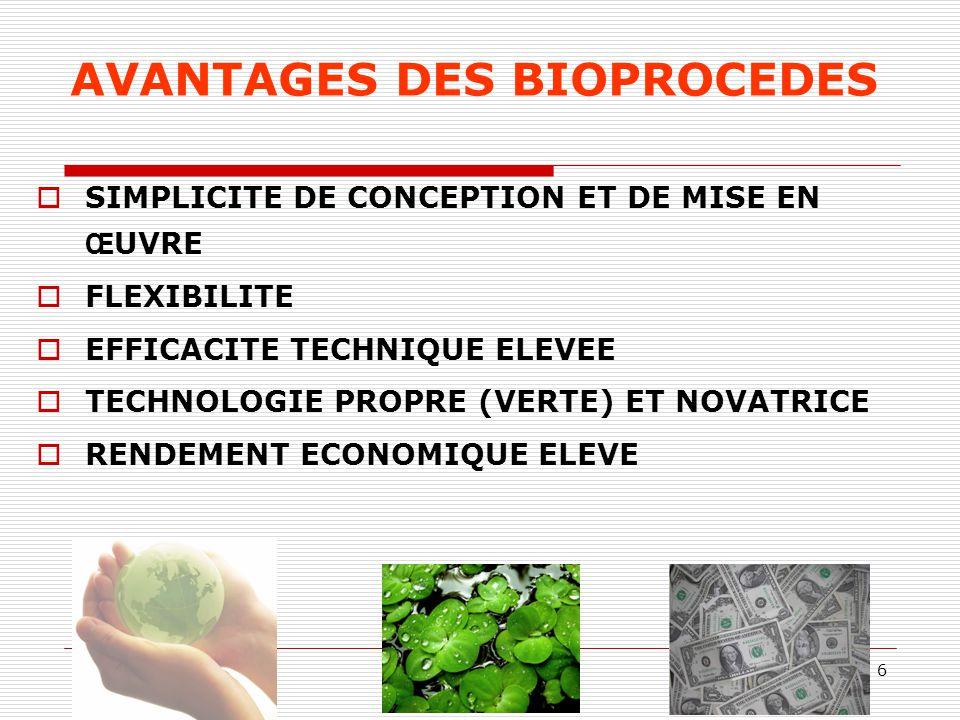 6 AVANTAGES DES BIOPROCEDES  SIMPLICITE DE CONCEPTION ET DE MISE EN Œ UVRE  FLEXIBILITE  EFFICACITE TECHNIQUE ELEVEE  TECHNOLOGIE PROPRE (VERTE) E